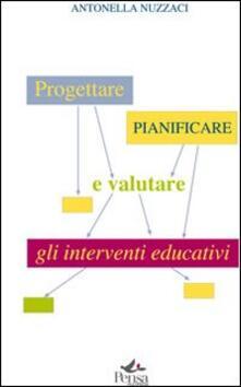 Progettare, pianificare e valutare gli interventi educativi - Antonella Nuzzaci - copertina