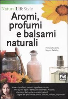 Aromi, profumi e balsami naturali - Patrizia Garzena,Marina Tadiello - copertina