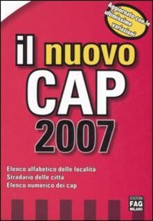 Il nuovo Cap 2007. Elenco alfabetico delle località. Stradario delle città. Elenco numerico dei cap - copertina