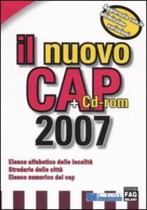 Il nuovo Cap 2007. Elenco alfabetico delle località. Stradario delle città. Elenco numerico dei cap. Con CD-ROM