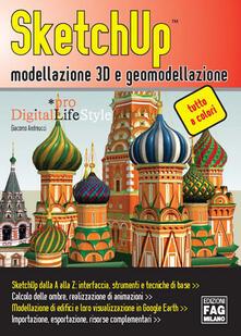 SketchUp. Modellazione 3D e geomodellazione - Giacomo Andreucci - copertina