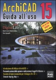 ArchiCAD 15. Guida all'uso - Roberta Cecchi,Roberto Corona,Pietro Spampatti - copertina