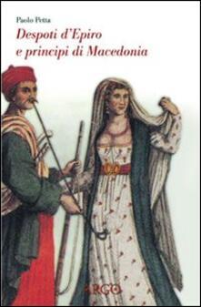 Despoti d'Epiro e principi di Macedonia. Esuli albanesi nell'Italia del Rinascimento - Paolo Petta - copertina