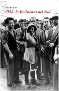 1943. La Resistenza al Sud. Cronaca per testimonianze