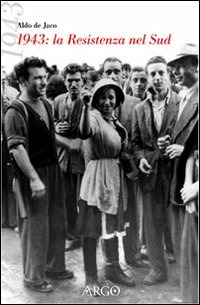1943. La Resistenza al Sud. Cronaca per testimonianze - De Jaco Aldo - wuz.it