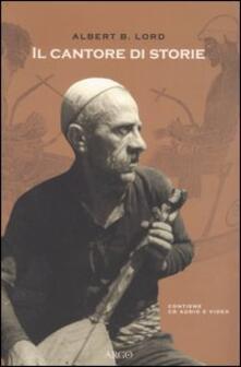 Il cantore di storie. Con CD-ROM - Albert B. Lord - copertina