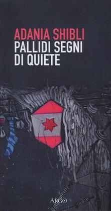 Pallidi segni di quiete - Adania Shibli - copertina