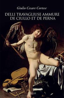 Delli travagliuse ammure de Ciullo et de Perna - Giulio Cesare Cortese - copertina