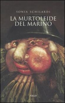 La «Murtoleide» del Marino. Satira di un poeta «goffo» - Sonia Schilardi - copertina