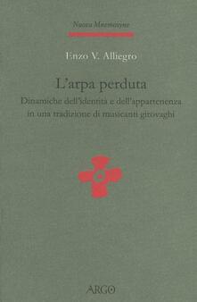 L' arpa perduta. Dinamiche dell'identità e dell'appartenenza in una tradizione di musicanti girovaghi - Enzo Vinicio Alliegro - copertina
