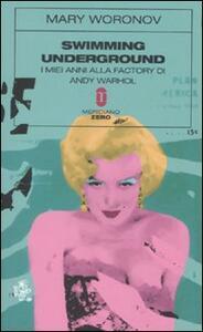 Swimming underground. I miei anni alla Factory di Andy Warhol