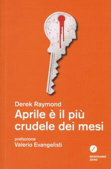 Aprile è il più crudele dei mesi - Derek Raymond - copertina
