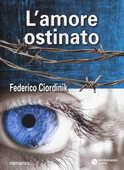Libro L' amore ostinato Federico Ciordinik