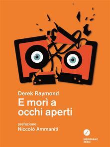 E morì a occhi aperti - Filippo Patarino,Derek Raymond - ebook