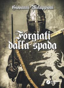 Forgiati dalla spada - Giovanni Melappioni - copertina