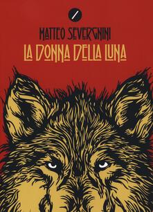 La donna della luna. La prima indagine dell'investigatore privato Marco Tobia - Matteo Severgnini - copertina