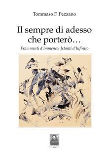 Il sempre di adesso che porterò... Frammenti d'immenso, istanti d'infinito - Tommaso F. Pezzano - copertina
