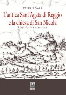 L' antica Sant'Agata di Reggio e la chiesa di San Nicola. Una storia ricostruita - Valeria Varà - copertina