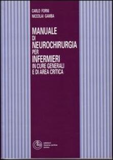 Manuale di neurochirurgia per infermieri in cure generali e di area critica - Carlo Forni Niccolai Gamba - copertina