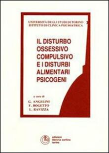 Il disturbo ossessivo compulsivo e i disturbi alimentari psicogeni - Giuseppe Angelini,Filippo Bogetto,Luigi Ravizza - copertina