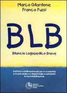 BLB: bilancio logopedico breve - Marco Gilardone,Franco Fussi - copertina