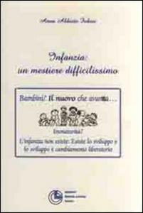Libro Infanzia, un mestiere difficilissimo Anna Fubini