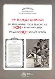 Up-to-date dossier. Gli abusi mentali, fisici e tecnologici non sono fantascienza - copertina