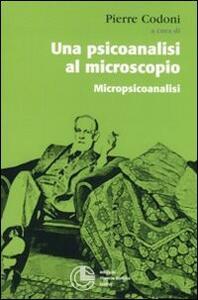 Una psicoanalisi al microscopio. Micropiscoanalisi