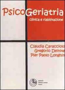 Psicogeriatria clinica e riabilitazione - Claudia Caracciolo,Gregorio Deinite,P. Paolo Longhin - copertina