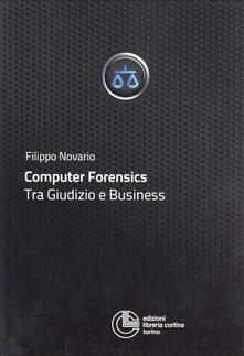 Computer forensics. Tra giudizio e business - Filippo Novario - copertina