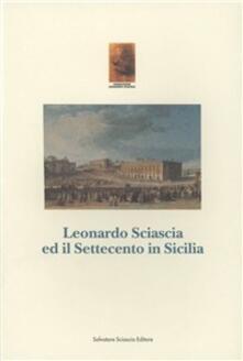 Leonardo Sciascia e il Settecento in Sicilia - Antonio Di Grado,Orazio Cancila,Antonio Coco - copertina