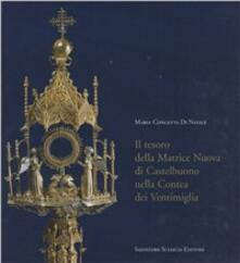 Il tesoro della matrice nuova di Castelbuono nella contea dei Ventimiglia - M. Concetta Di Natale - copertina