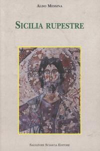 Sicilia rupestre. Il trogloditismo, gli edifici di culto, le immagini sacre