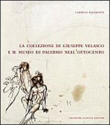 La collezione di Giuseppe Velasco e il museo di Palermo nell'Ottocento - Carmelo Bajamonte - copertina