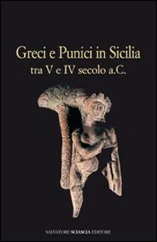Greci e punici in Sicilia tra V e IV secolo a. C. - Pietrina Anello,Giuseppe Guzzetta,Rosalba Panvini - copertina