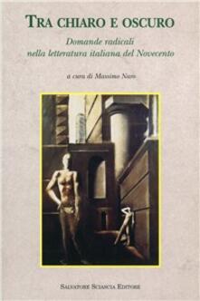 Tra chiaro e oscuro. Domande radicali nella letteratura italiana del Novecento - Lia Fava Guzzetta,Giovanna Ioli,Paola Villani - copertina