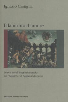 Labirinto d'amore. Istanze morali e ragioni artistiche del «Corbaccio» di Giovanni Boccaccio - Ignazio Castiglia - copertina