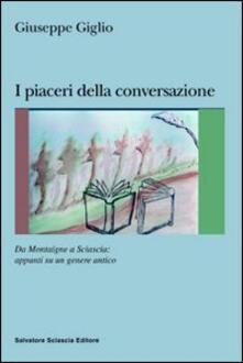 I piaceri della conversazione. Da Montaigne a Sciascia: appunti su un genere antico - Giuseppe Giglio - copertina