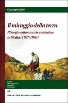 Il miraggio della terra. Risorgimento e masse contadine in Sicilia - Giuseppe Oddo - copertina