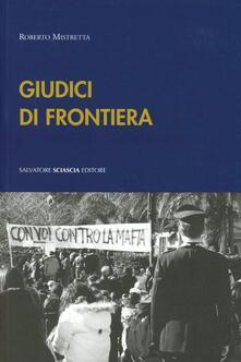 Giudici di frontiera. Interviste in terra di mafia - Roberto Mistretta - copertina