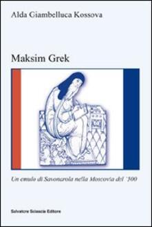 Maksim Grek. Un emulo di Savonarola nella Moscovia del '500 - Alda Giambelluca Kossova - copertina