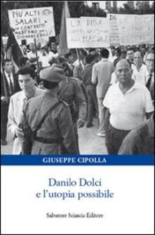 Danilo Dolci e l'utopia possibile - Giuseppe Cipolla - copertina