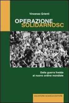 Operazione Solidarnosc. Dalla guerra fredda al nuovo ordine mondiale - Vincenzo Grienti - copertina