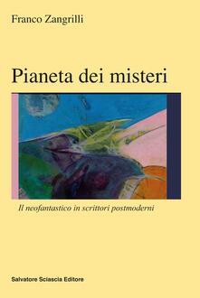 Pianeti dei misteri. Il neofantastico in scrittori postmoderni - Franco Zangrilli - copertina