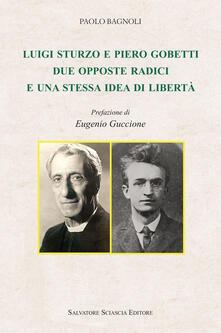 Luigi Sturzo e Piero Gobetti. Due opposte radici e una stessa idea di libertà - Paolo Bagnoli - copertina