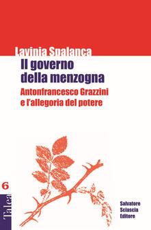 Il governo della menzogna. Antonfrancesco Grazzini e l'allegoria del potere - Lavinia Spalanca - copertina