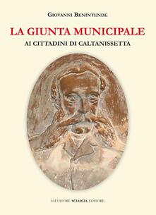 La giunta municipale ai cittadini di Caltanissetta - Giovanni Benintende - copertina