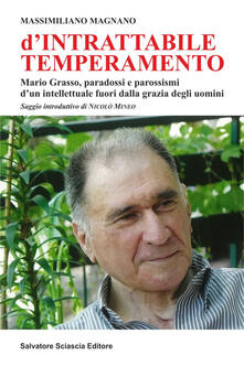 D'intrattabile temperamento. Mario Grasso, paradossi e parossismi d'un intellettuale fuori dalla grazia degli uomini - Massimiliano Magnano - copertina