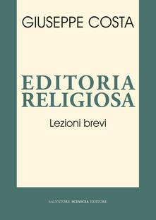 Editoria religiosa. Lezioni brevi - Giuseppe Costa - copertina