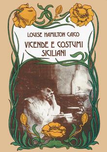Vicende e costumi siciliani - Louise Hamilton Caico - copertina